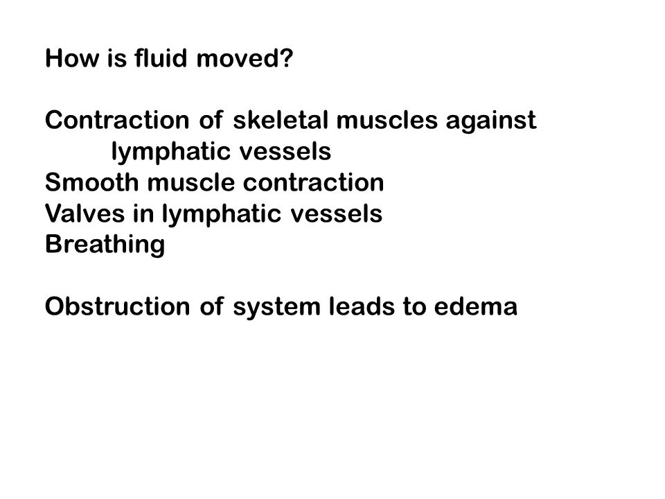 How is fluid moved Contraction of skeletal muscles against. lymphatic vessels. Smooth muscle contraction.