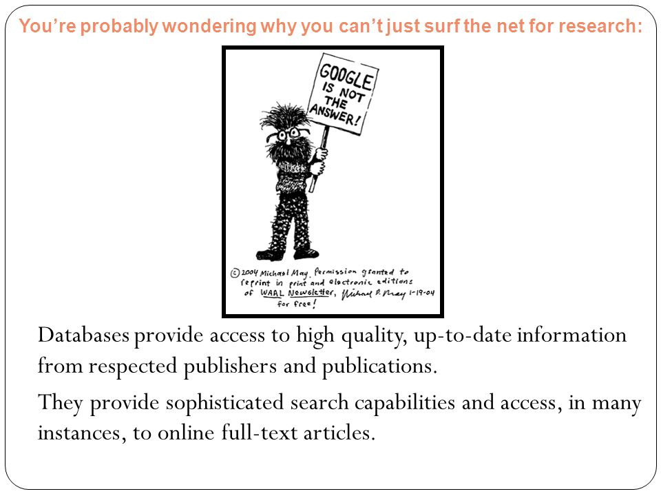 You're probably wondering why you can't just surf the net for research: