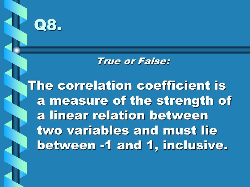 Q8. True or False:
