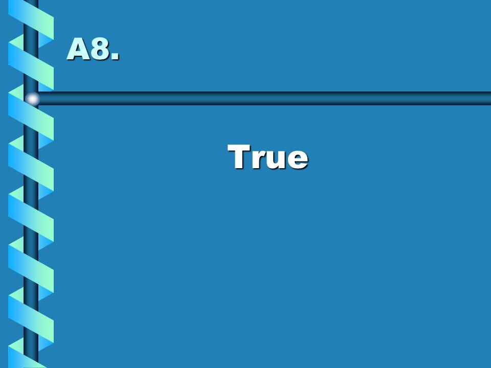 A8. True
