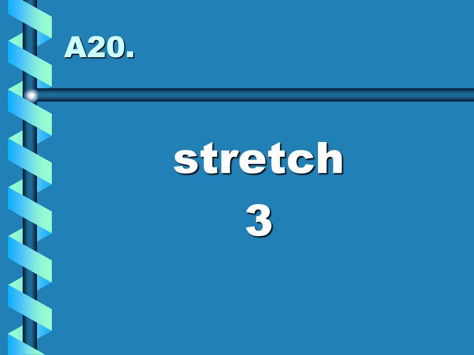 A20. stretch 3