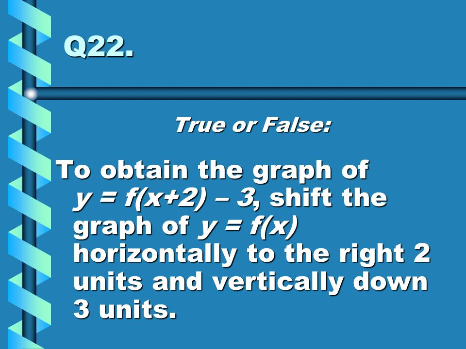 Q22. True or False: