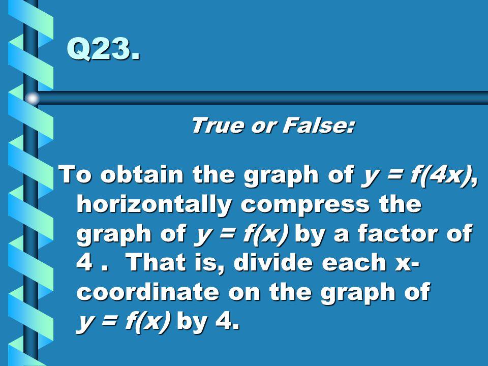 Q23. True or False: