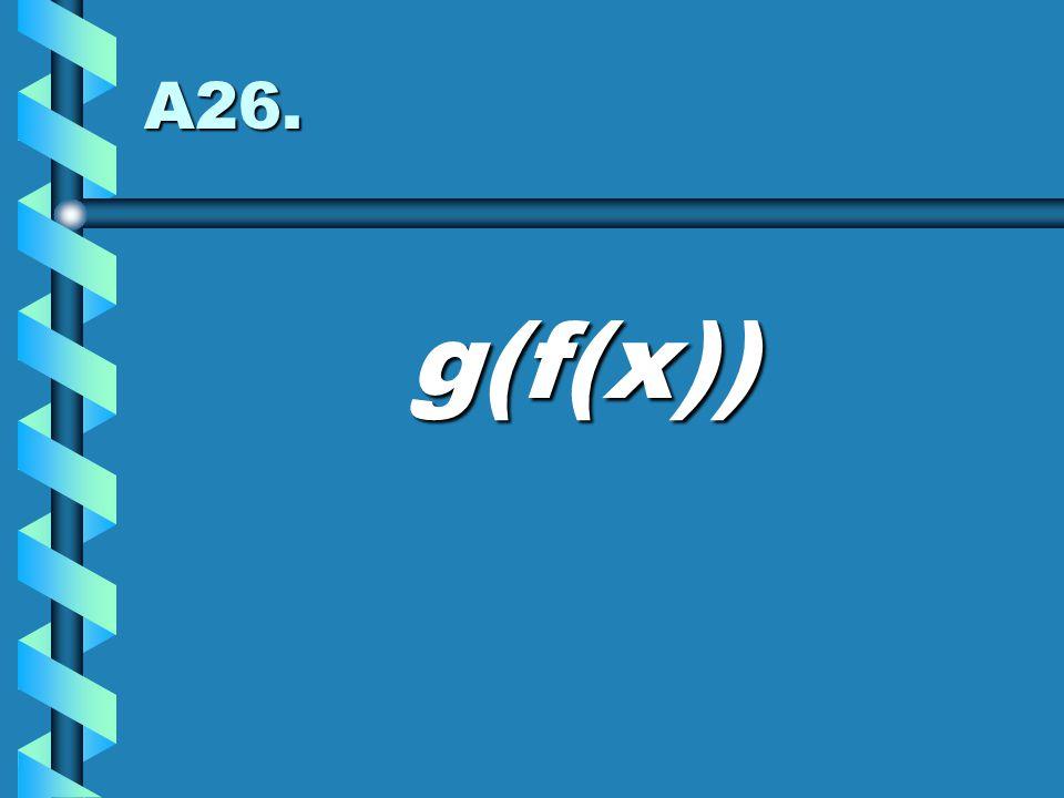 A26. g(f(x))