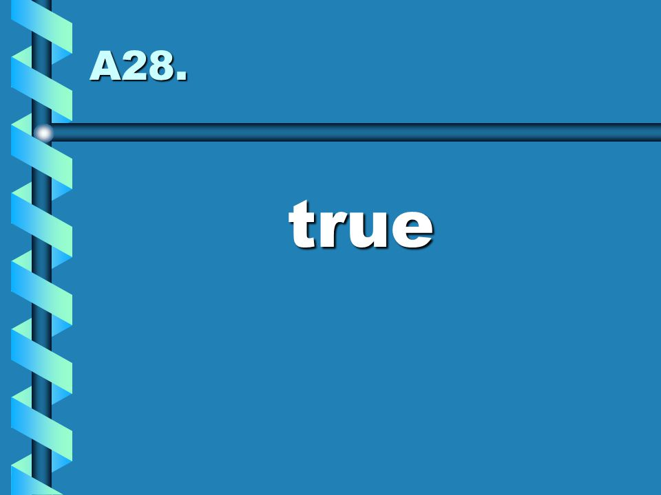 A28. true