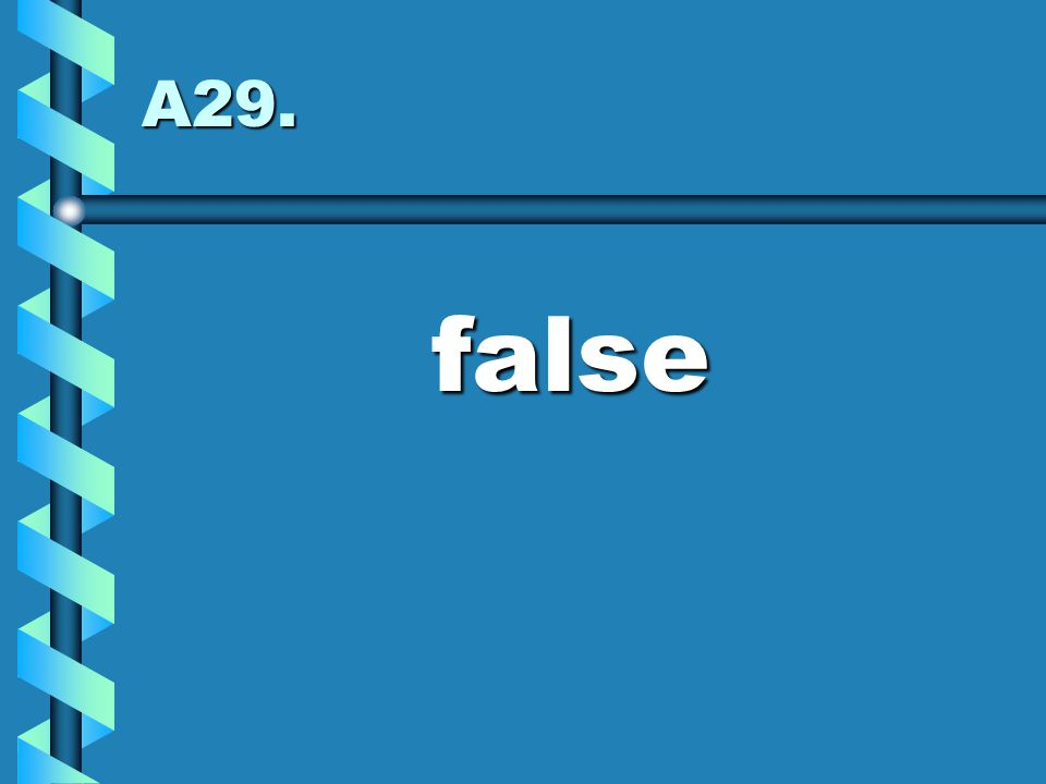 A29. false
