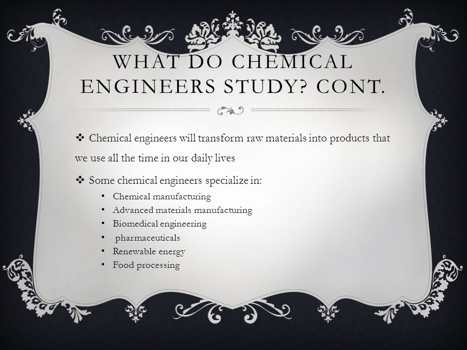What do chemical engineers study cont.