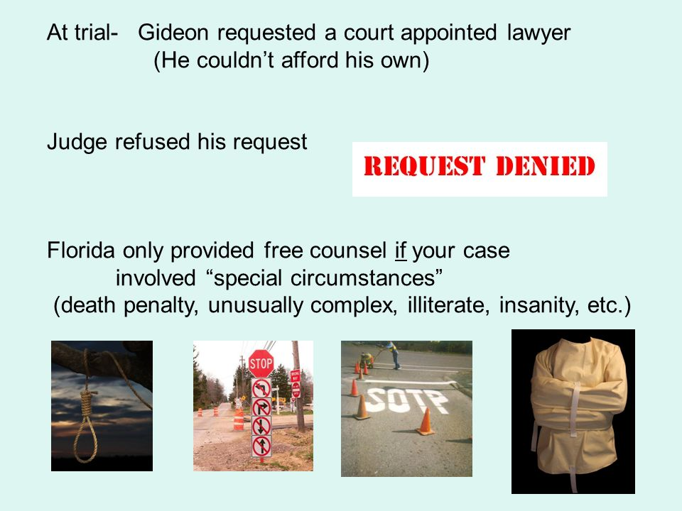 At trial- Gideon requested a court appointed lawyer