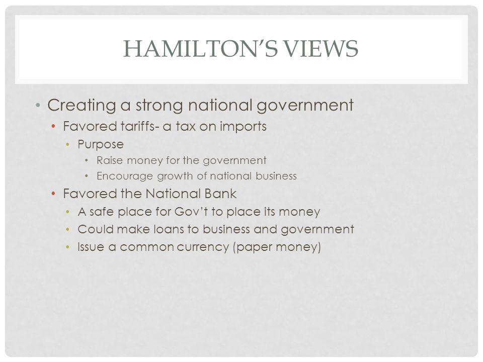 Hamilton's Views Creating a strong national government