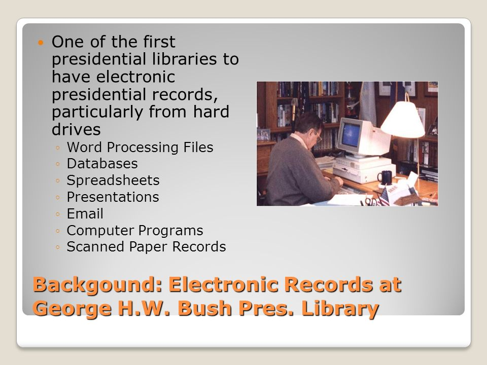 Backgound: Electronic Records at George H.W. Bush Pres. Library
