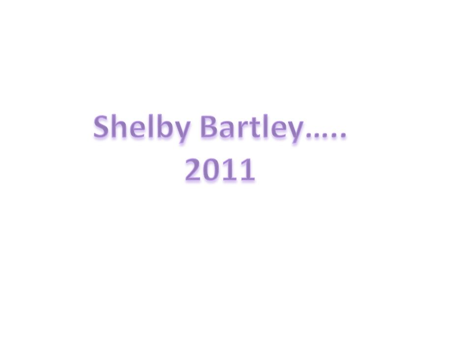 Shelby Bartley….. 2011