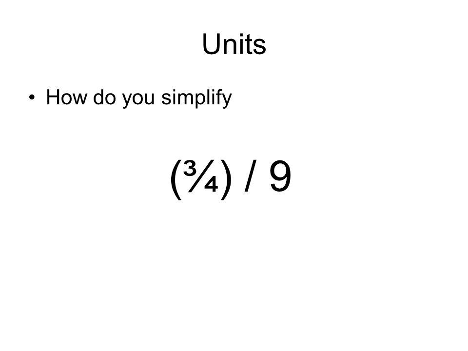 Units How do you simplify (¾) / 9 12