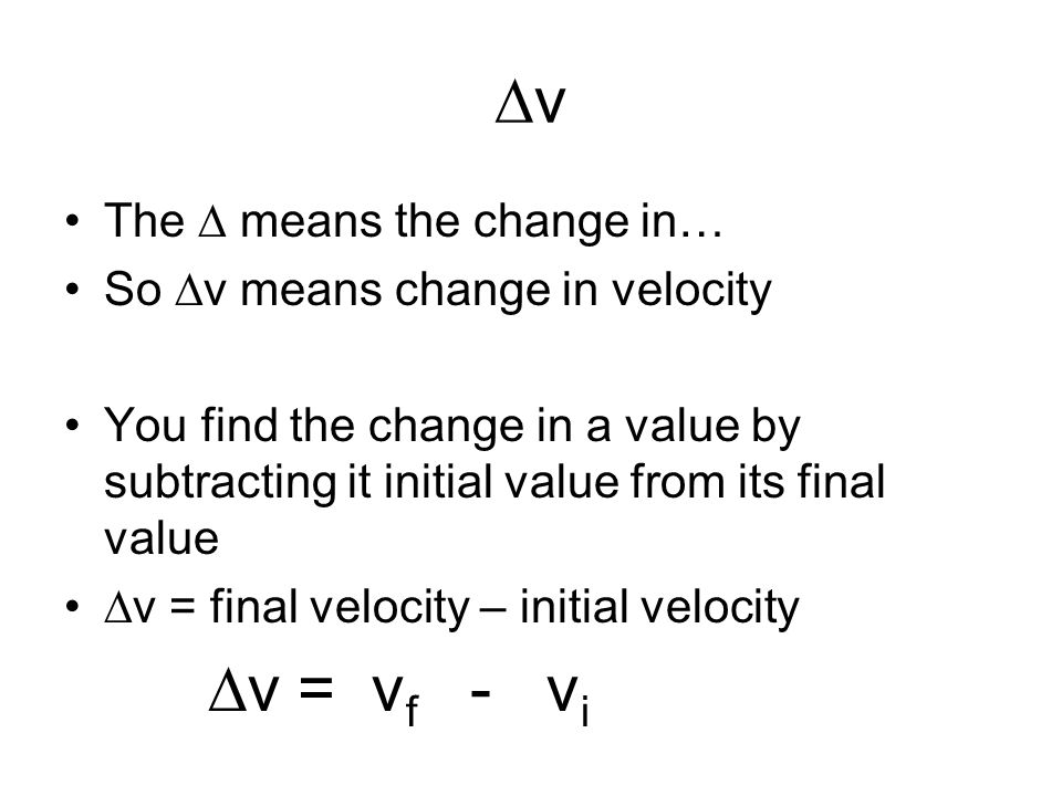 ∆v ∆v = vf - vi The ∆ means the change in…