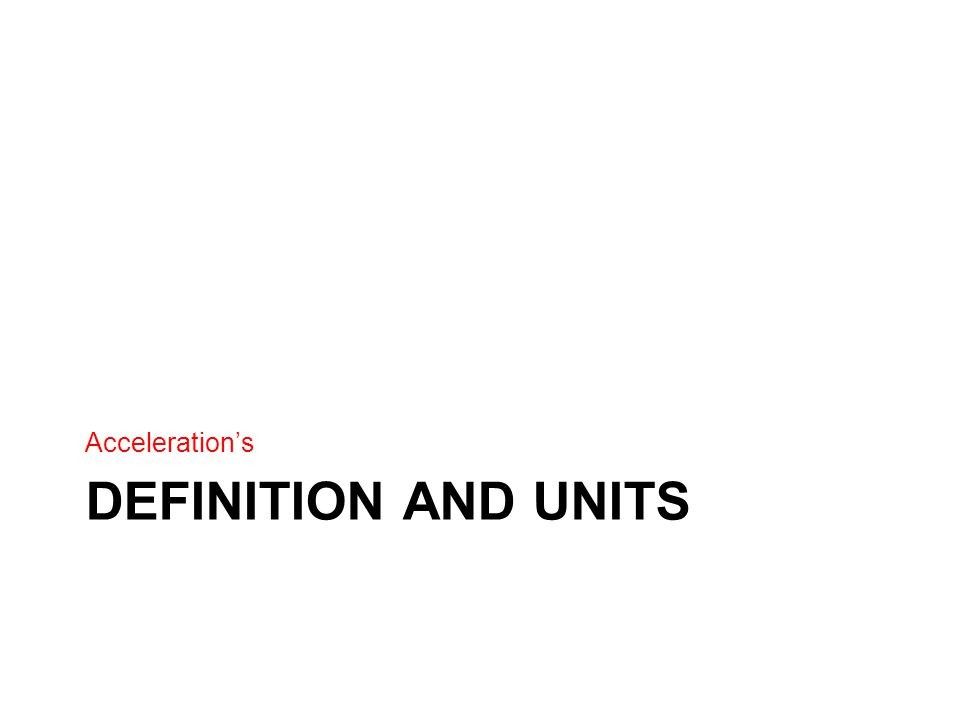 Acceleration's DEFINITION AND UNITS
