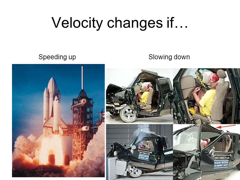 Velocity changes if… Speeding up Slowing down 7