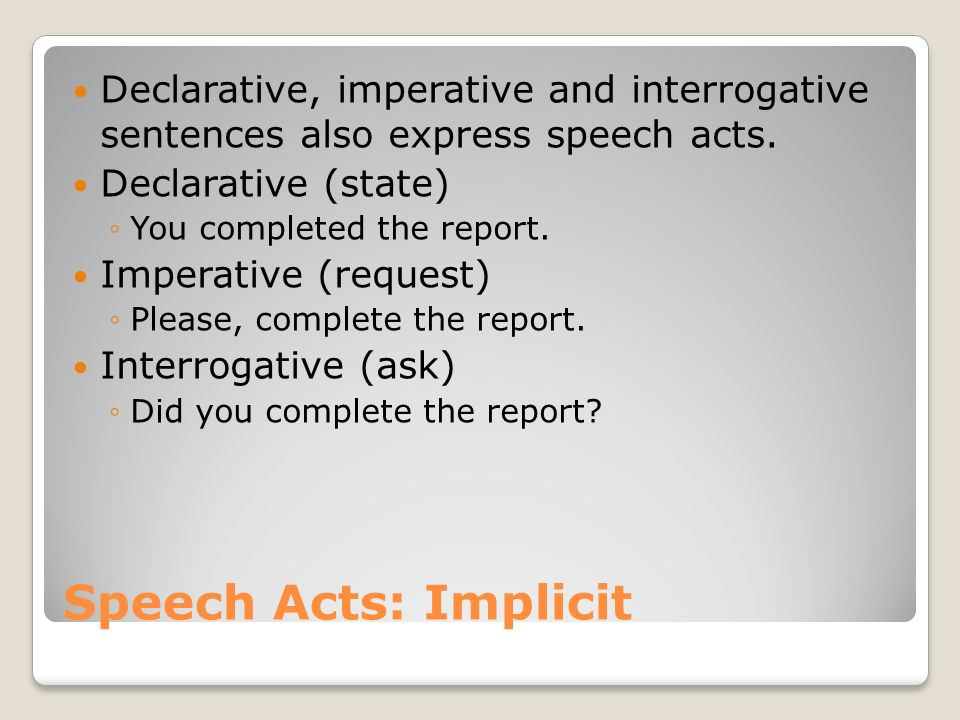 Declarative, imperative and interrogative sentences also express speech acts.