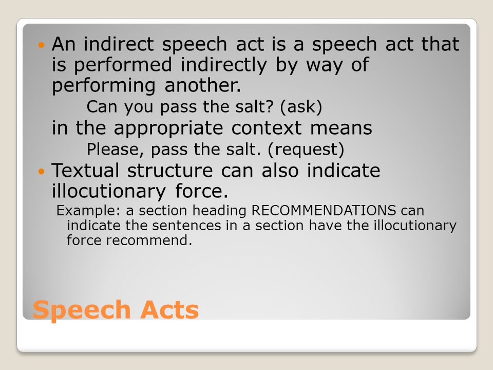 An indirect speech act is a speech act that is performed indirectly by way of performing another.