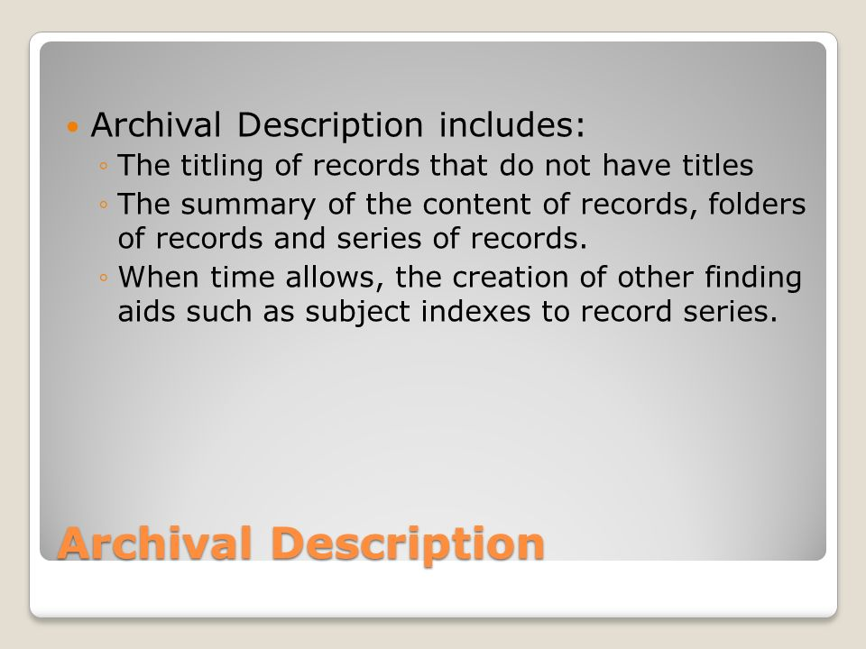 Archival Description Archival Description includes: