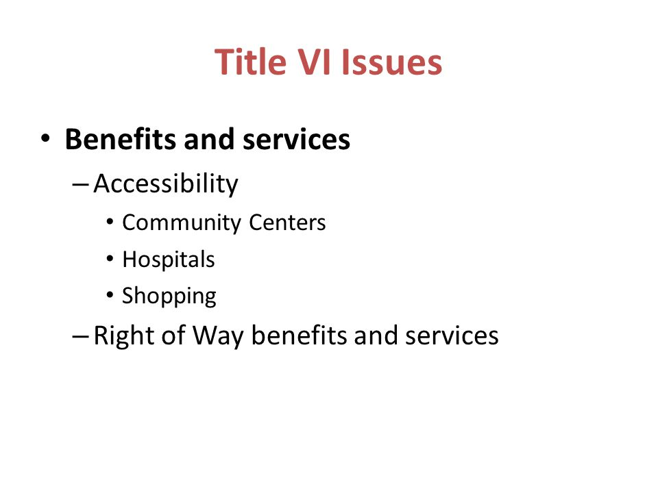 Title VI Issues Benefits and services Accessibility