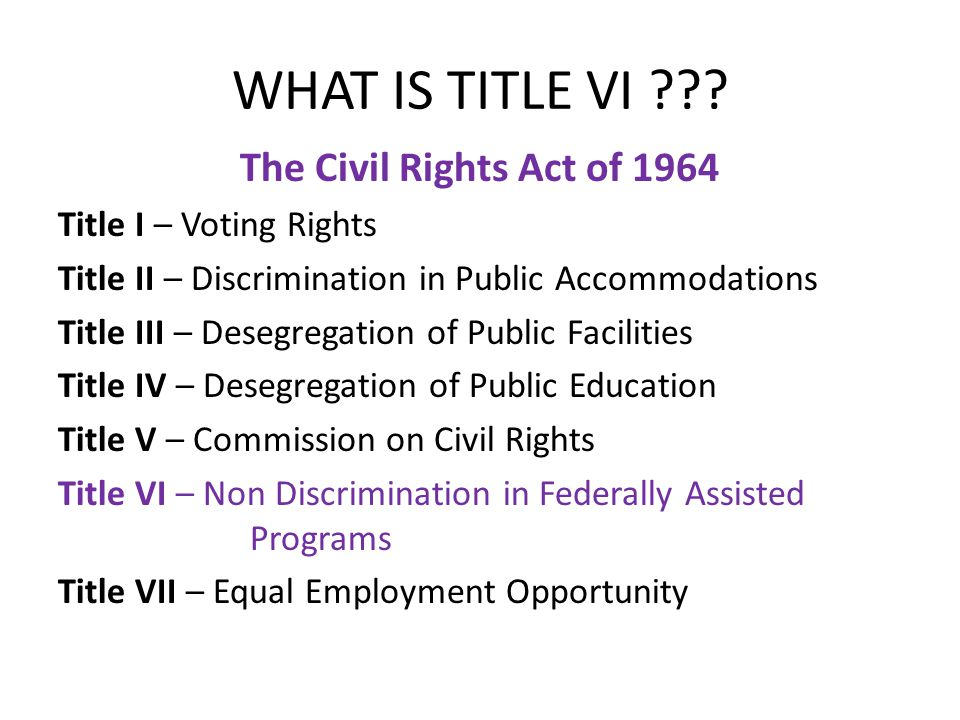 WHAT IS TITLE VI The Civil Rights Act of 1964