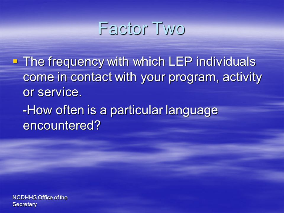 Factor Two The frequency with which LEP individuals come in contact with your program, activity or service.