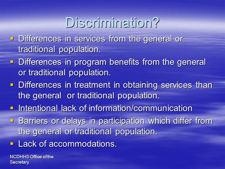 Discrimination Differences in services from the general or traditional population.