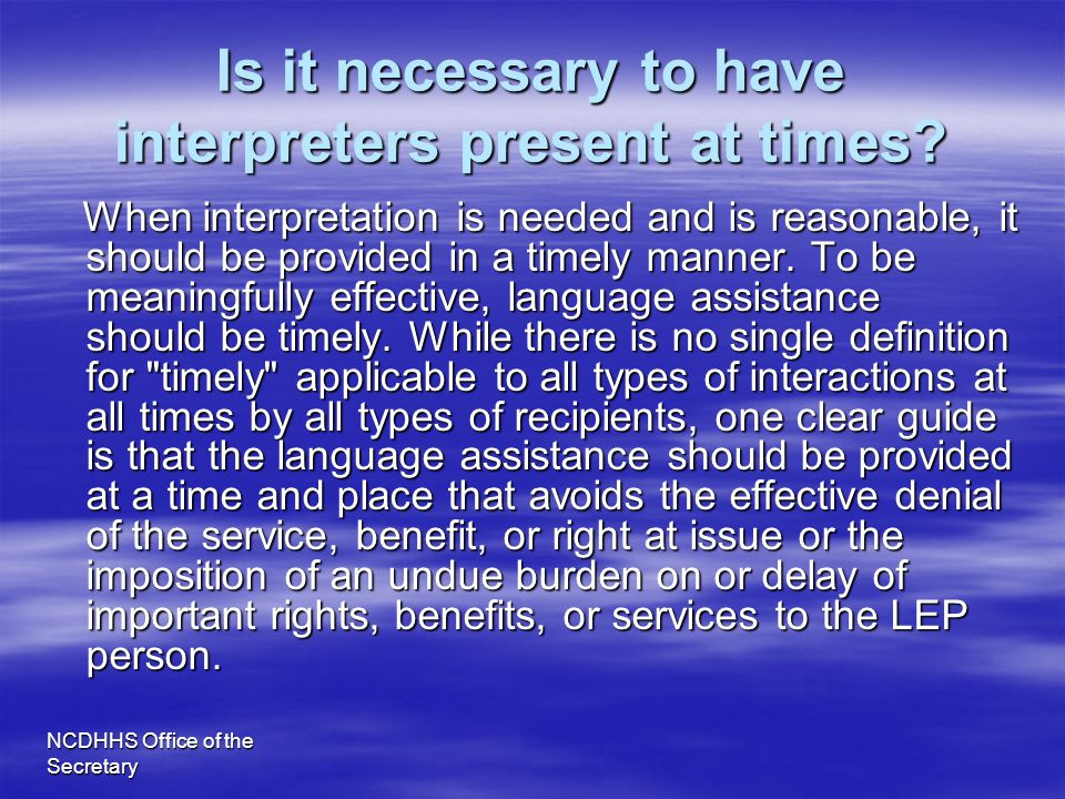 Is it necessary to have interpreters present at times