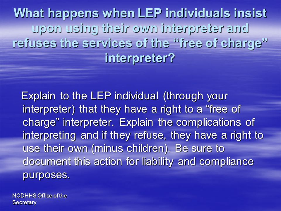 What happens when LEP individuals insist upon using their own interpreter and refuses the services of the free of charge interpreter