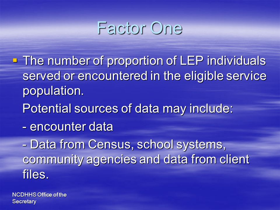 Factor One The number of proportion of LEP individuals served or encountered in the eligible service population.