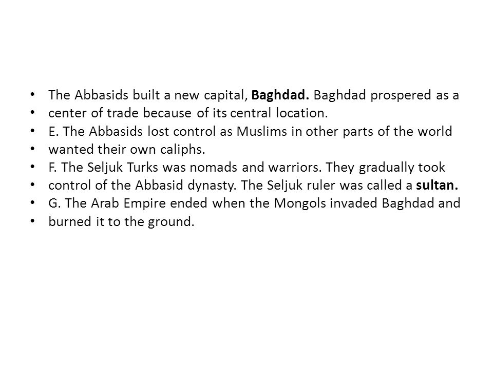 The Abbasids built a new capital, Baghdad. Baghdad prospered as a