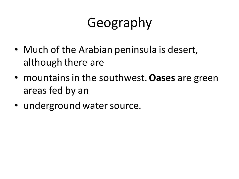 Geography Much of the Arabian peninsula is desert, although there are