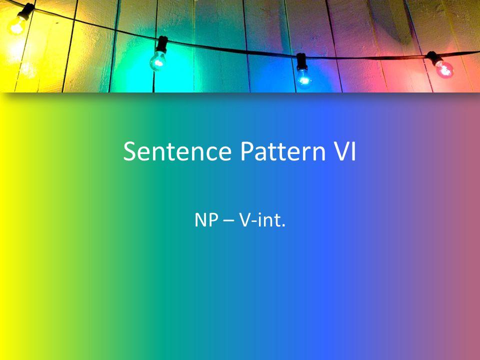 Sentence Pattern VI NP – V-int.