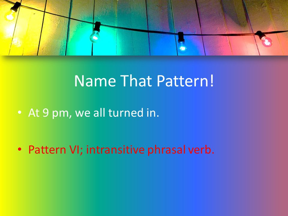 Name That Pattern! At 9 pm, we all turned in.