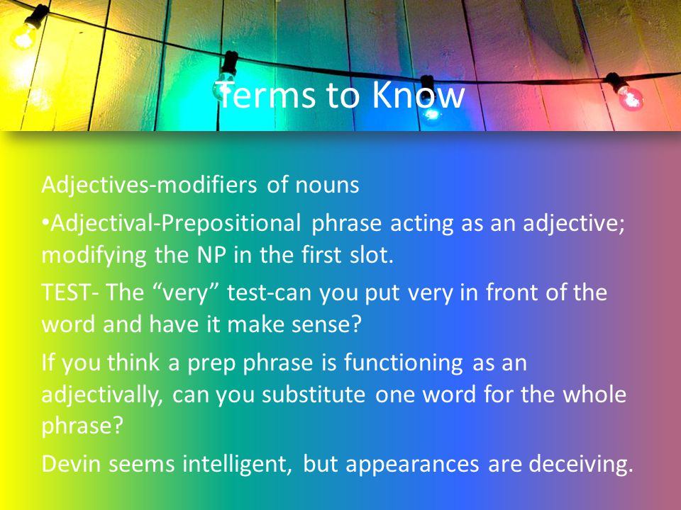 Terms to Know Adjectives-modifiers of nouns