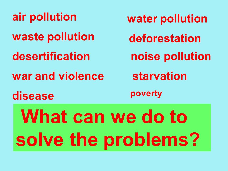 What can we do to solve the problems