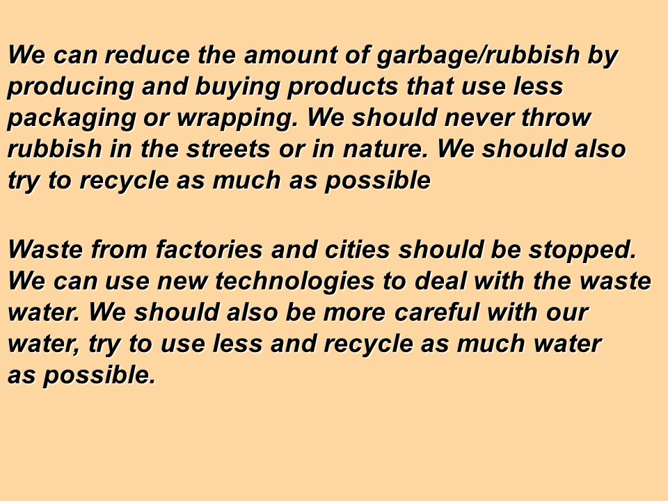 We can reduce the amount of garbage/rubbish by
