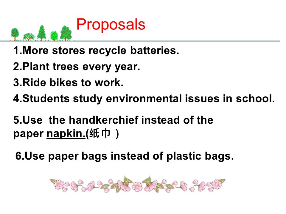 Proposals 1.More stores recycle batteries. 2.Plant trees every year.