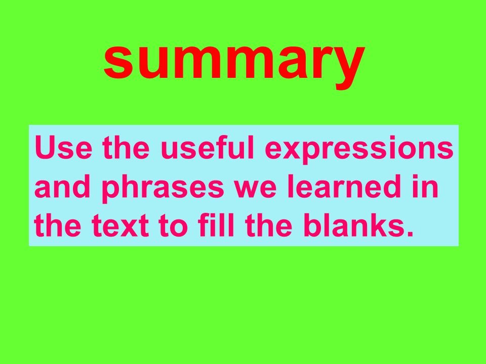 summary Use the useful expressions and phrases we learned in