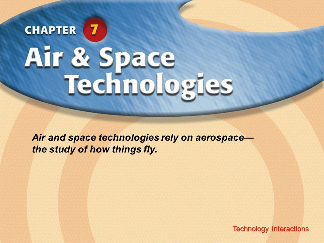 Air and space technologies rely on aerospace— the study of how things fly.