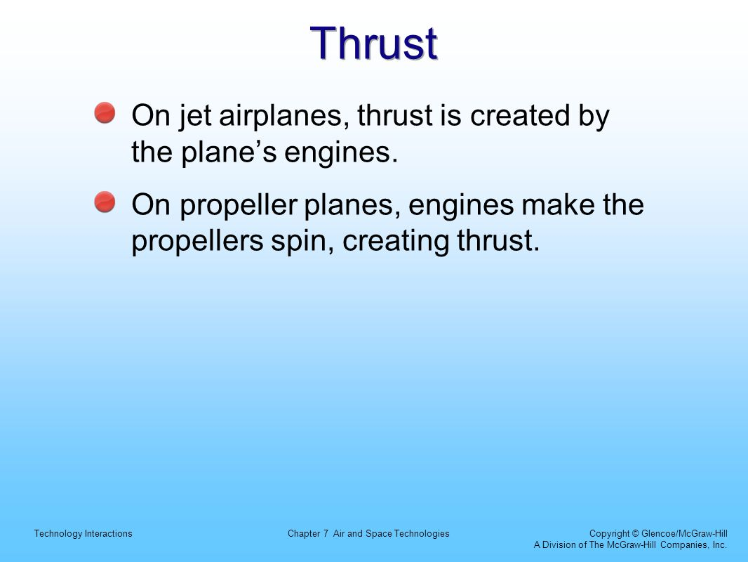 Thrust On jet airplanes, thrust is created by the plane's engines.