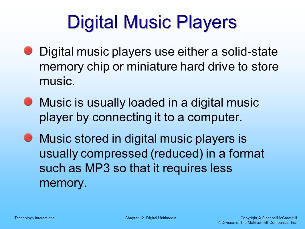 Digital Music Players Digital music players use either a solid-state memory chip or miniature hard drive to store music.
