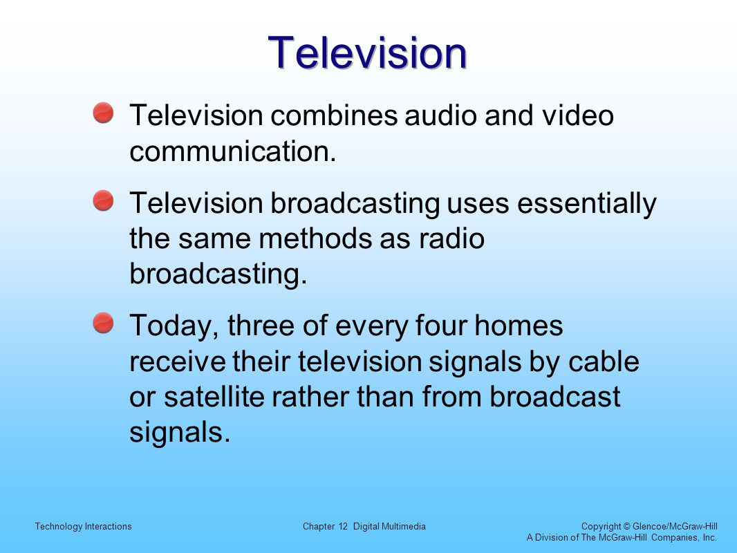 Television Television combines audio and video communication.
