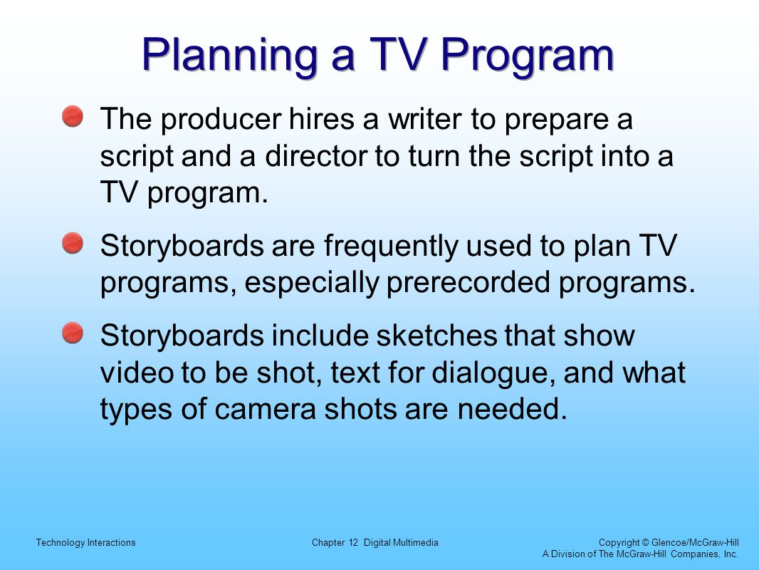 Planning a TV Program The producer hires a writer to prepare a script and a director to turn the script into a TV program.