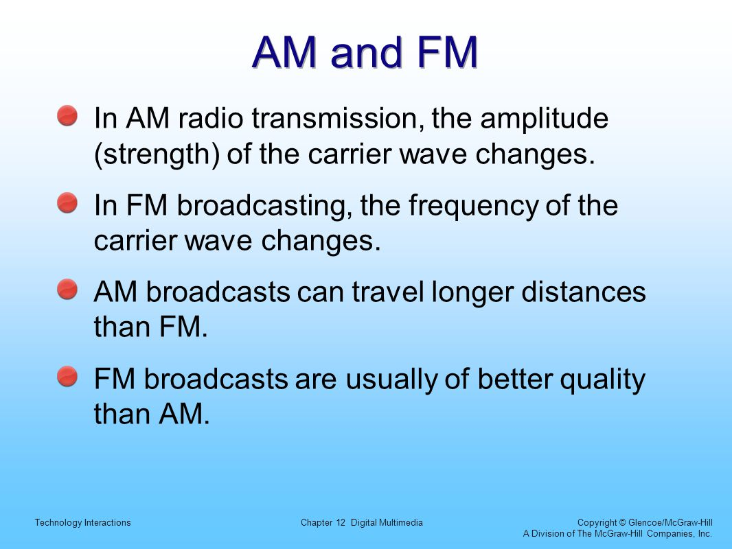AM and FM In AM radio transmission, the amplitude (strength) of the carrier wave changes.
