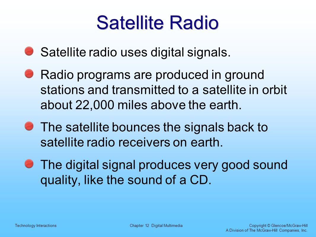 Satellite Radio Satellite radio uses digital signals.