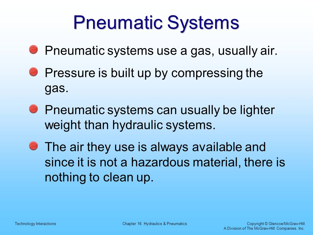 Pneumatic Systems Pneumatic systems use a gas, usually air.