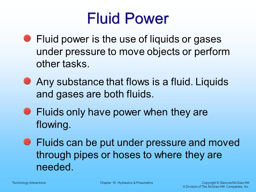 Fluid Power Fluid power is the use of liquids or gases under pressure to move objects or perform other tasks.