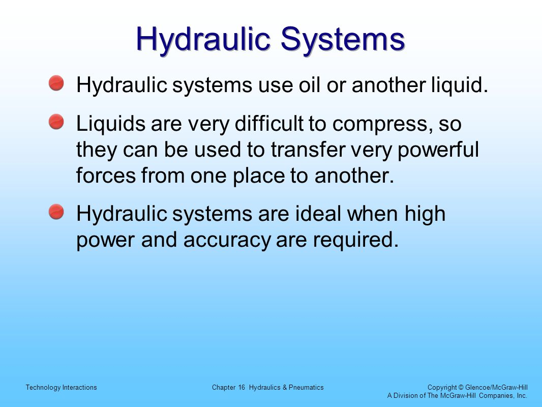 Hydraulic Systems Hydraulic systems use oil or another liquid.