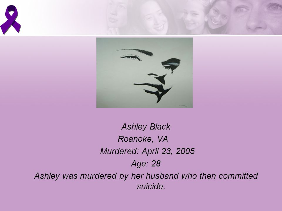 Ashley was murdered by her husband who then committed suicide.
