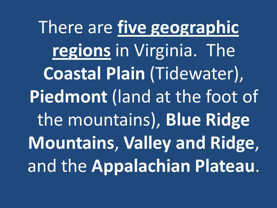 There are five geographic regions in Virginia